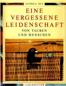 Andrea Dee:Eine vergessene Leidenschaft: Von Tauben und Menschen